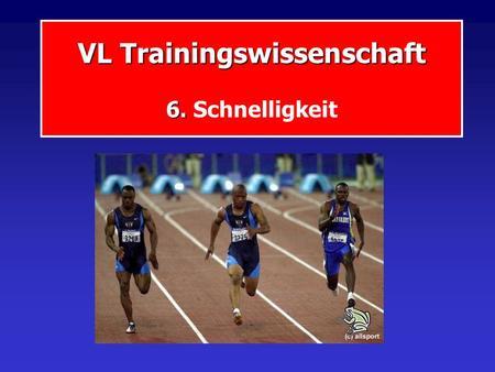VL Trainingswissenschaft 6. VL Trainingswissenschaft 6. Schnelligkeit.