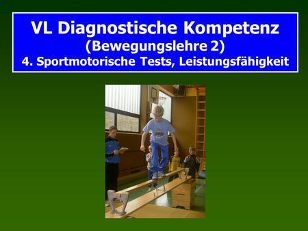 VL Diagnostische Kompetenz (Bewegungslehre 2) 4. Sportmotorische Tests, Leistungsfähigkeit.