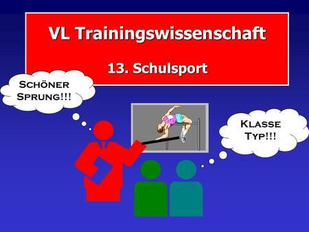 VL Trainingswissenschaft 13. Schulsport Schöner Sprung!!! Klasse Typ!!!