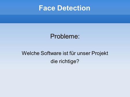 Face Detection Probleme: Welche Software ist für unser Projekt die richtige?