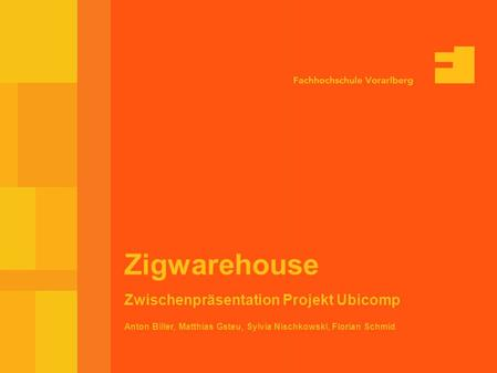 10-Feb-03 Seite 1 Anton Biller, Matthias Gsteu, Sylvia Nischkowski, Florian Schmid Zigwarehouse Zwischenpräsentation Projekt Ubicomp.