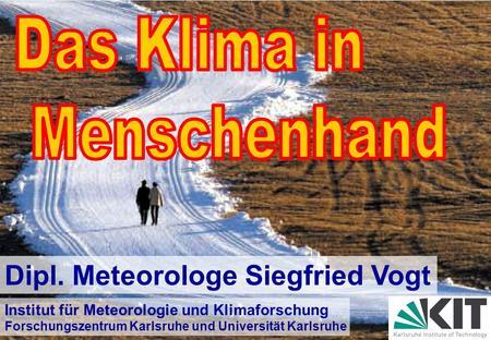 Forschungszentrum Karlsruhe in der Helmholtz-Gemeinschaft Dipl. Meteorologe Siegfried Vogt Institut für Meteorologie und Klimaforschung Forschungszentrum.