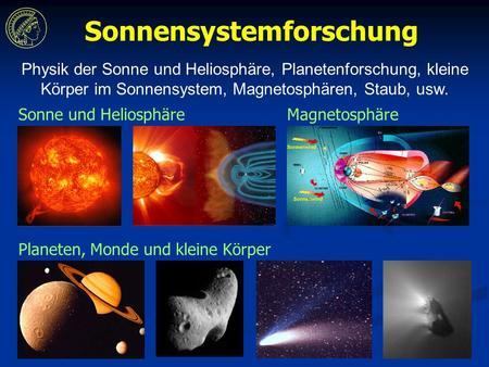 Planeten, Monde und kleine Körper Sonne und HeliosphäreMagnetosphäre Sonnensystemforschung Physik der Sonne und Heliosphäre, Planetenforschung, kleine.