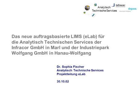 Analytisch Technische Services Das neue auftragsbasierte LIMS (eLab) für die Analytisch Technischen Services der Infracor GmbH in Marl und der Industriepark.