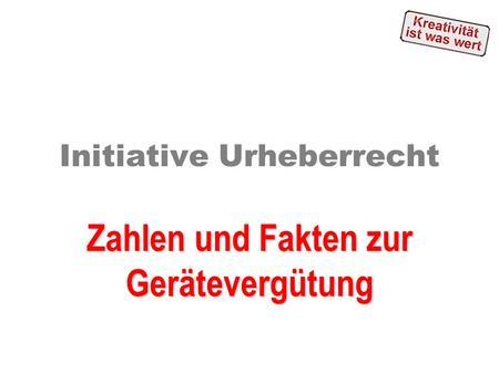 Initiative Urheberrecht Zahlen und Fakten zur Gerätevergütung.