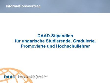 DAAD-Stipendien für ungarische Studierende, Graduierte, Promovierte und Hochschullehrer N.N., DAAD-Lektor/in an der Universität XY Informationsvortrag.