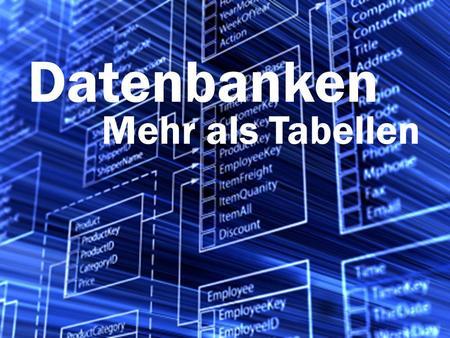 Datenbanken Mehr als Tabellen. Datenbank Abfragen mit SQL: Eine Tabelle filtern Tabellen realer Datenbanken können sehr viele Informationen speichern: