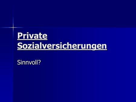 Private Sozialversicherungen Sinnvoll?. Vor- und Nachteile Renteversicherungen Krankenversicherungen Pflegeversicherungen Lebensversicherungen Erwerbunfähigkeitsversicherungen.